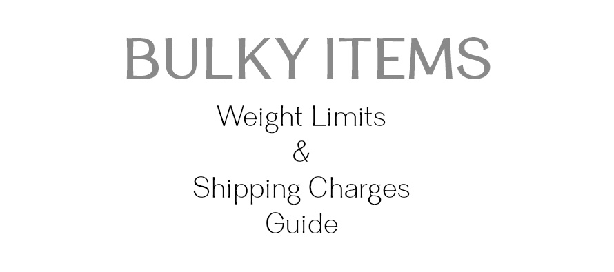 Bulky Items - Weight Limits & Shipping Charges Guide